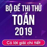 Bộ đề thi thử THPT Quốc gia năm 2019 môn Toán có lời giải chi tiết