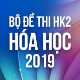 Bộ đề thi HK2 môn Hóa lớp 12 năm 2019