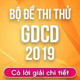 Bộ đề thi thử THPT Quốc gia năm 2019 môn GDCD có lời giải chi tiết