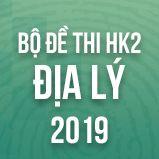 Bộ đề thi HK2 môn Địa lý lớp 12 năm 2019