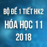 Bộ đề kiểm tra 1 tiết HK2 môn Hóa học 11 năm 2018