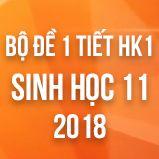 Bộ đề kiểm tra 1 tiết HK1 môn Sinh học lớp 11 năm 2018