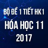Bộ đề kiểm tra 1 tiết HK1 môn Hóa học 11 năm 2017