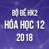 Bộ đề thi HK2 môn Hóa lớp 12 năm 2018