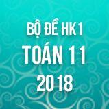 Bộ đề thi HK1 môn Toán 11 năm 2018
