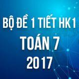 Bộ đề kiểm tra 1 tiết HK1 môn Toán 7 năm 2017