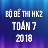 Bộ đề thi HK2 môn Toán lớp 7 năm 2018