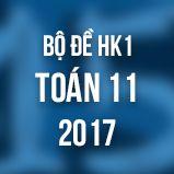 Bộ đề thi HK1 môn Toán 11 năm 2017