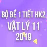 Bộ đề kiểm tra 1 tiết HK2 môn Vật lý lớp 11 năm 2019