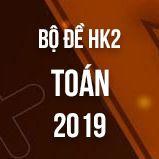 Bộ đề thi HK2 môn Toán 9 năm 2019
