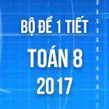 Bộ đề kiểm tra 1 tiết môn Toán 8 năm 2017