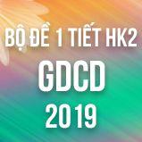 Bộ đề thi 1 tiết HK2 môn GDCD lớp 12 năm 2019
