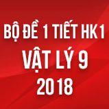 Bộ đề kiểm tra 1 tiết HK1 môn Vật lý lớp 9 năm 2018