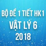 Bộ đề kiểm tra 1 tiết HK1 môn Vật lý lớp 6 năm 2018