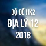 Bộ đề thi HK2 môn Địa lý lớp 12 năm 2018