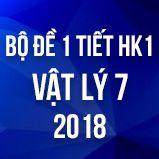 Bộ đề kiểm tra 1 tiết HK1 môn Vật lý lớp 7 năm 2018