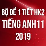 Bộ đề kiểm tra 1 tiết HK2 môn Tiếng Anh lớp 11 năm 2019