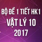 Bộ đề kiểm tra 1 tiết HK1 môn Vật lý lớp 10 năm 2017