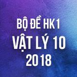 Bộ đề thi HK1 môn Vật lý lớp 10 năm 2018