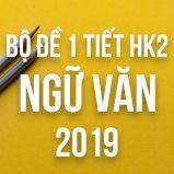 Bộ đề kiểm tra 1 tiết HK2 môn Ngữ văn lớp 12 năm 2019