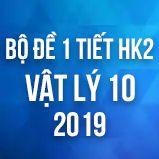 Bộ đề kiểm tra 1 tiết HK2 môn Vật lý lớp 10 năm 2019