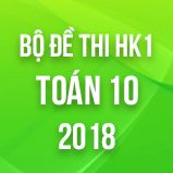 Bộ đề thi HK1 môn Toán lớp 10 năm 2017