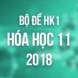 Bộ đề thi HK1 môn Hóa lớp 11 năm 2018
