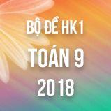 Bộ đề thi HK1 môn Toán 9 năm 2018