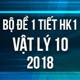 Bộ đề kiểm tra 1 tiết HK1 môn Vật lý lớp 10 năm 2018