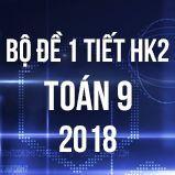Bộ đề kiểm tra 1 tiết HK2 môn Toán 9 năm 2018