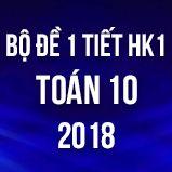 Bộ đề kiểm tra 1 tiết HK1 môn Toán lớp 10 năm 2017