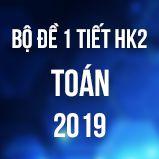 Bộ đề kiểm tra 1 tiết HK2 môn Toán 9 năm 2019