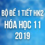 Bộ đề kiểm tra 1 tiết HK2 môn Hóa học 11 năm 2019