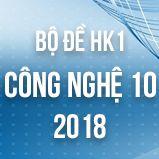Bộ đề thi HK1 môn Công Nghệ lớp 11 năm 2018