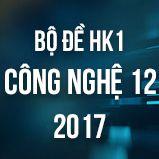 Bộ đề thi HK1 môn Công Nghệ lớp 12 năm 2017