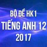 Bộ đề thi HK1 môn Tiếng Anh lớp 12 năm 2017