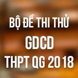 Bộ đề thi thử THPT Quốc gia năm 2018 môn GDCD