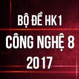 Bộ đề thi HK1 môn Công Nghệ lớp 8 năm 2017