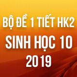 Bộ đề thi 1 tiết HK2 môn Sinh học lớp 10 năm 2019