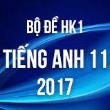 Bộ đề thi HK1 môn Tiếng Anh lớp 11 năm 2017