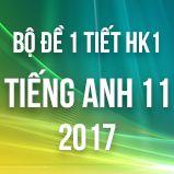 Bộ đề kiểm tra 1 tiết HK1 môn Tiếng Anh lớp 11 năm 2017