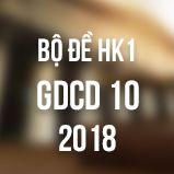 Bộ đề thi HK1 môn GDCD lớp 10 năm 2018