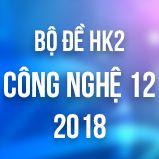 Bộ đề thi HK2 môn Công Nghệ lớp 12 năm 2018