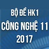 Bộ đề thi HK1 môn Công Nghệ lớp 11 năm 2017