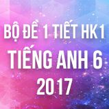 Bộ đề kiểm tra 1 tiết HK1 môn Tiếng Anh lớp 6 năm 2017