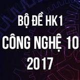 Bộ đề thi HK1 môn Công Nghệ lớp 10 năm 2017