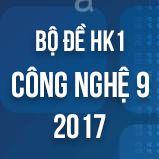 Bộ đề thi HK1 môn Công Nghệ lớp 9 năm 2017