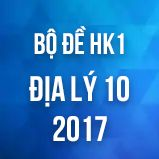 Bộ đề thi HK1 môn Địa lý lớp 10 năm 2017