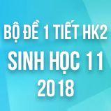 Bộ đề thi 1 tiết HK2 môn Sinh học lớp 11 năm 2018