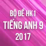 Bộ đề thi HK1 môn Tiếng Anh lớp 9 năm 2017